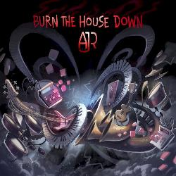 AJR - Burn the House Down