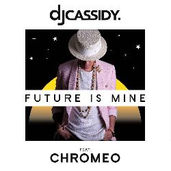 DJ Cassidy - Future Is Mine (feat. Chromeo)