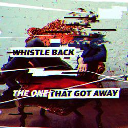 Whistle Back ft. Maria Hazell - The One That Got Away